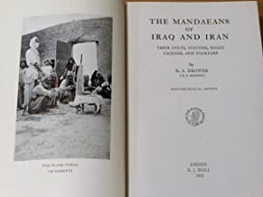 The Mandaeans of Iraq and Iran: Their cults, customs, magic, legends, and folklore