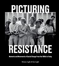 Picturing Resistance: Moments and Movements of Social Change from the 1950s to Today