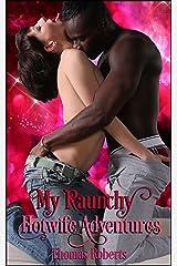 My Raunchy Hotwife Adventures Kindle Edition