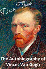 Dear Theo: The Autobiography of Vincent Van Gogh Kindle Edition