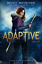 Adaptive: A Young Adult Dystopian Romance (The Elite Trials Book 2)