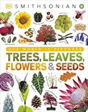 Our World in Pictures: Trees, Leaves, Flowers & Seeds: A visual encyclopedia of the plant kingdom