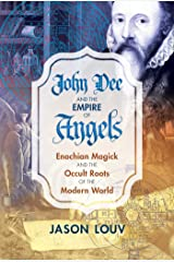 John Dee and the Empire of Angels: Enochian Magick and the Occult Roots of the Modern World Kindle Edition
