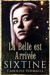 Sixtine - La Belle est Arrivée: (Roman court) Format Kindle