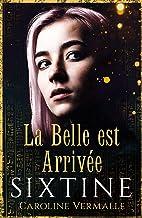 Sixtine - La Belle est Arrivée: (Roman court)