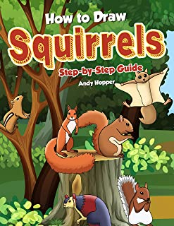 How to Draw Squirrels Step-by-Step Guide: Best Squirrel Drawing Book for You and Your Kids