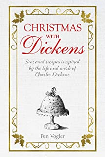 Christmas with Dickens: Seasonal recipes inspired by the life and work of Charles Dickens