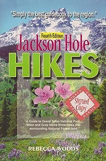 Jackson Hole Hikes: A Guide to Grand Teton National Park, Jedediah Smith, Teton & Gros Ventre Wilderness and Surrounding N...