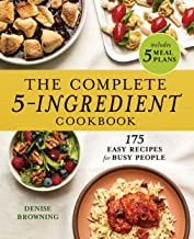 The Complete 5-Ingredient Cookbook: 175 Easy Recipes for Busy People