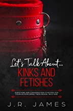 Let's Talk About... Kinks and Fetishes: Questions and Conversation Starters for Couples Exploring Their Sexual Wild Side (...