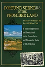 FORTUNE SEEKERS IN THE PROMISED LAND: A TALE OF EXPLOITATION AND DEVELOPMENT IN THE CANAAN VALLEY AND BLACKWATER REGION OF...