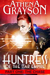 The Chase (Huntress of the Star Empire: Part One): Part One: Huntress of the Star Empire Kindle Edition