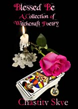 Blessed Be: A Collection of Witchcraft Poetry