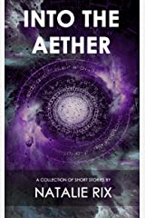 Into the Aether: A Collection of Short Stories Kindle Edition