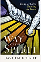 The Way of the Spirit: Using the Gifts, Showing the Fruits Kindle Edition