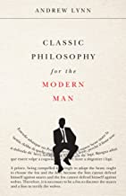 Classic Philosophy for the Modern Man (Classics for the Modern Man Book 1)