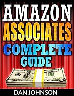 Amazon Associates: Complete Guide: Make Money Online with Amazon Associates: The Amazon Associates Bible: A Step-By-Step Guide on Amazon Associates Affiliate ... Program, Amazon Affiliate Income Book 1)