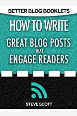 How to Write Great Blog Posts that Engage Readers (Better Blog Booklets Book 1) Kindle Edition