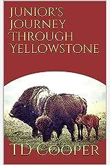 Junior's Journey Through Yellowstone Kindle Edition