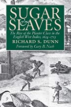 Sugar and Slaves: The Rise of the Planter Class in the English West Indies, 1624-1713 (Published by the Omohundro Institute of Early American History ... and the University of North Carolina Press)