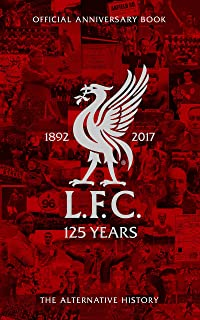 LFC 125: The Alternative History: Official Liverpool Football Club Anniversary Book