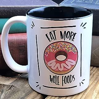 Eat More Hole Foods, Funny Donut Mug, Ceramic - 11 oz.