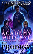 The Prodigy: A Supernatural Superhero Academy Series (Aiden Cross: Academy Outcast Book 2)