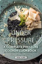 Under Pressure: A Complete Pressure Cooker Cookbook