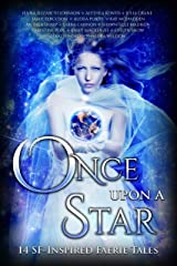 Once Upon A Star: 14 SF-Inspired Faerie Tales (Once Upon Series Book 4) Kindle Edition