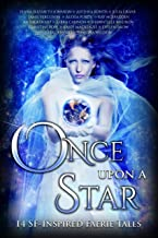 Once Upon A Star: 14 SF-Inspired Faerie Tales (Once Upon Series Book 4)