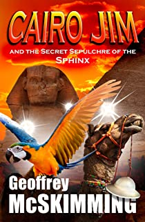 Cairo Jim and the Secret Sepulchre of the Sphinx: A Tale of Incalculable Inversion (The Cairo Jim Chronicles Book 6) (Engl...