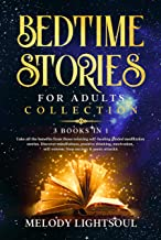 BEDTIME STORIES FOR ADULTS COLLECTION: 3 Books in 1: Take all the benefits from those relaxing self-healing guided meditat...