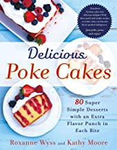 Delicious Poke Cakes: 80 Super Simple Desserts with an Extra Flavor Punch in Each Bite
