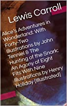 Alice's Adventures in Wonderland: With Forty-Two Illustrations by John Tenniel & The Hunting of the Snark: An Agony of Eight Fits With Nine Illustrations ... (Two Books With Active Table of Contents)