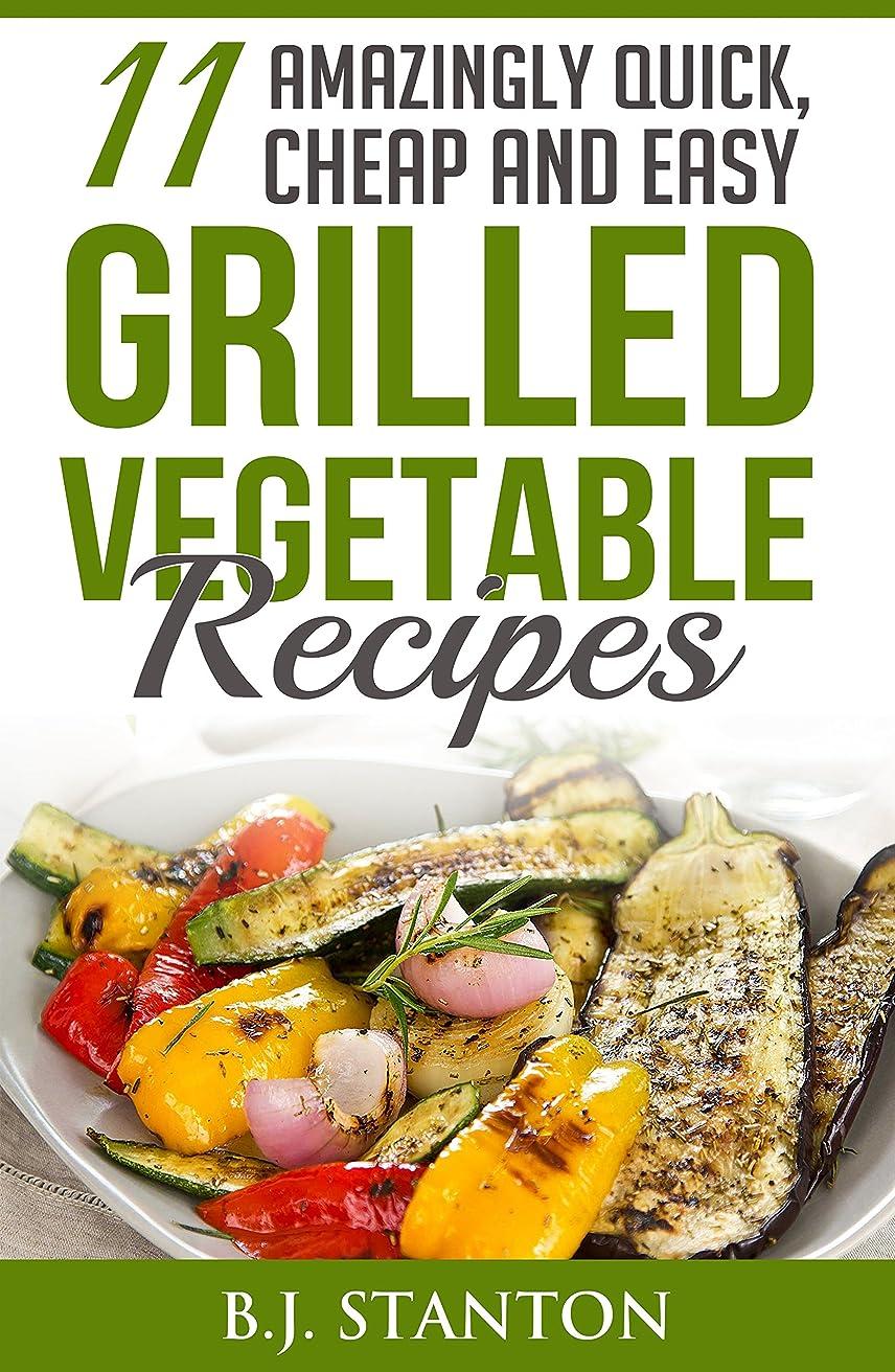 マーティンルーサーキングジュニア冬並外れた11 Amazingly Quick, Cheap and Easy Grilled Vegetable Recipes (English Edition)