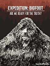 Expedition: Bigfoot - Are We Ready For The Truth?
