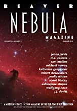 Beaver Nebula - Vol. 1 No. 1 - Summer 2018: A Modern Science-Fiction Magazine in the Old-Time Pulp Tradition ... with a Trans-Media Twist (Beaver Nebula Vol. 1)