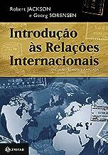 Introdução às relações internacionais – 3ª edição revista e ampliada: Teorias e abordagens