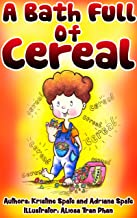 A BATH FULL OF CEREAL: A funny, illustrated short story for kids.