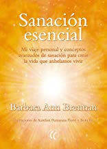 Sanación esencial: Mi viaje personal y conceptos avanzados de sanación para crear la vida que anhelamos vivir (Spanish Edi...