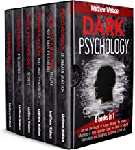 DARK PSYCHOLOGY : 6 books in 1: Discover the Secrets of Human Behavior, the Hidden Messages of Body Language, Learn the Tr...
