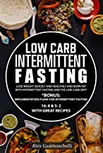 Low Carb Intermittent Fasting : Lose weight quickly and healthily and burn fat with intermittent fasting and the low carb ...