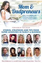Mom & Dadpreneurs: Stories, Strategies and Tips From Super Achievers in Family & Business Kindle Edition