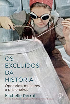 Os excluídos da história: operários, mulheres e prisioneiros