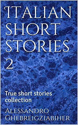 Italian short stories 2, a dual language book: True short stories collection (Italian short stories dual language collections)