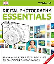 Digital Photography Essentials: Build Your Skills from Beginner to Confident Photographer