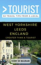 Greater Than a Tourist – West Yorkshire Leeds England: 50 Travel Tips from a Local (Greater Than a Tourist United Kingdom)