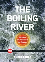 The Boiling River: Adventure and Discovery in the Amazon (TED Books)