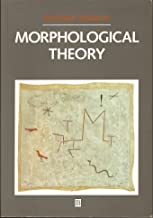 Morphological Theory: An Introduction to Word Structure in Generative Grammar (Blackwell Textbooks in Linguistics)