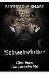 Schweinefutter: Eine böse Kurzgeschichte Kindle Ausgabe